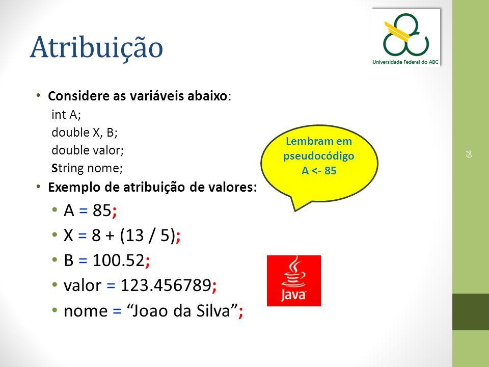 Atribuição A = 85; X = 8 + (13 / 5); B = 100.52; valor = 123.456789;