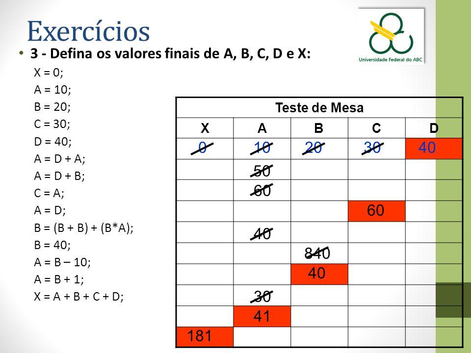 Exercícios 3 - Defina os valores finais de A, B, C, D e X: 10 20 30 40