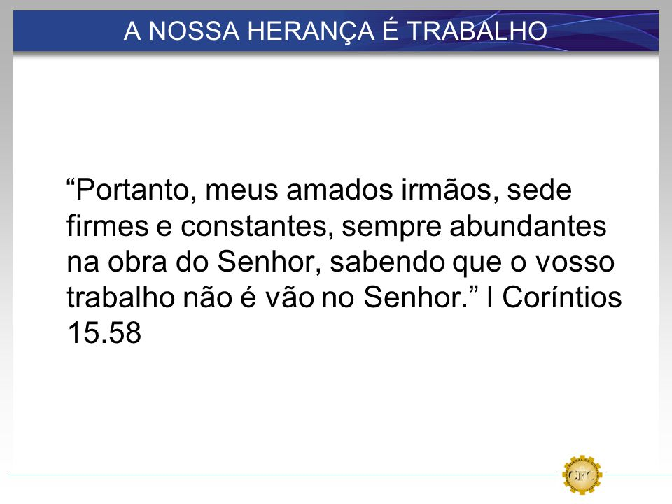 A NOSSA HERANÇA É TRABALHO