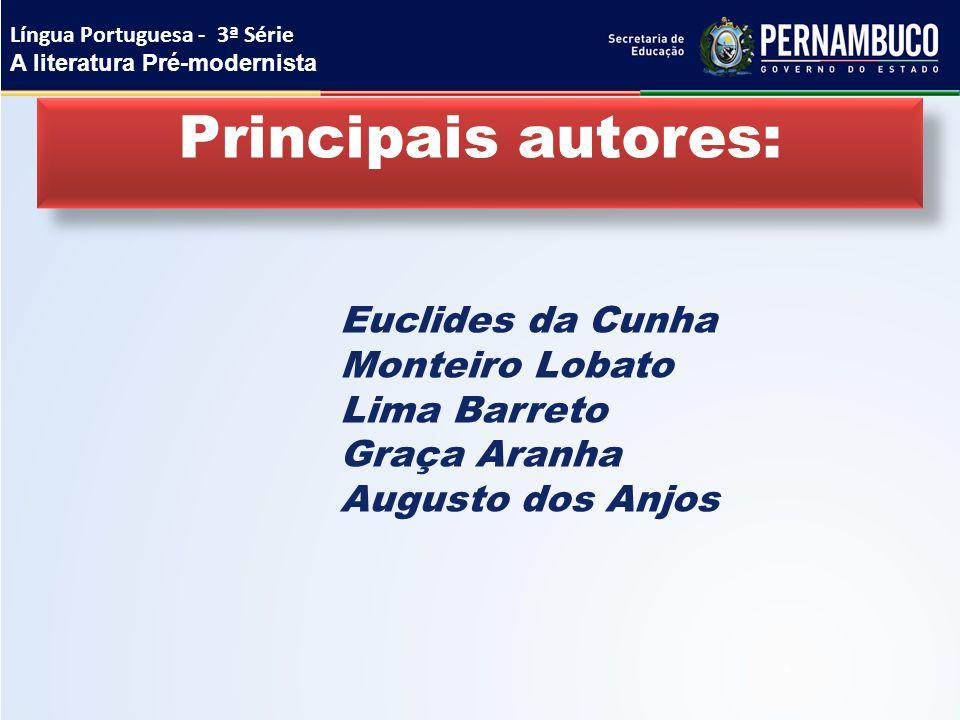 Principais autores: Euclides da Cunha Monteiro Lobato Lima Barreto