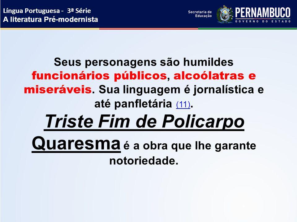 Triste Fim de Policarpo Quaresma é a obra que lhe garante notoriedade.