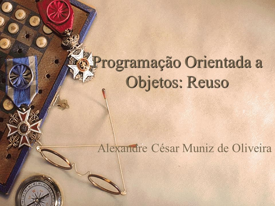 Programação Orientada a Objetos: Reuso