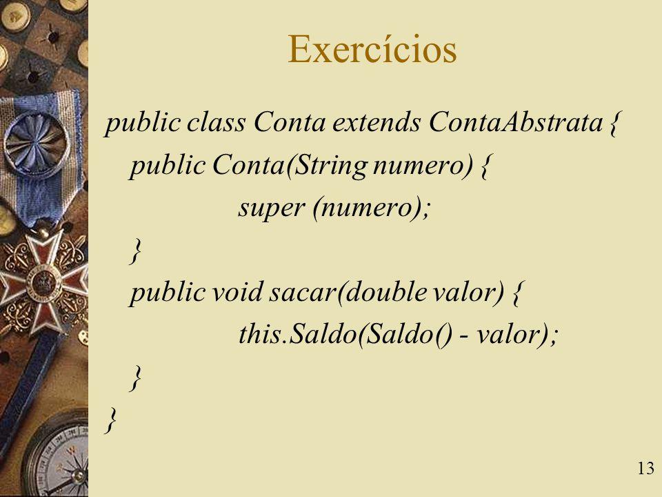 Exercícios public class Conta extends ContaAbstrata {