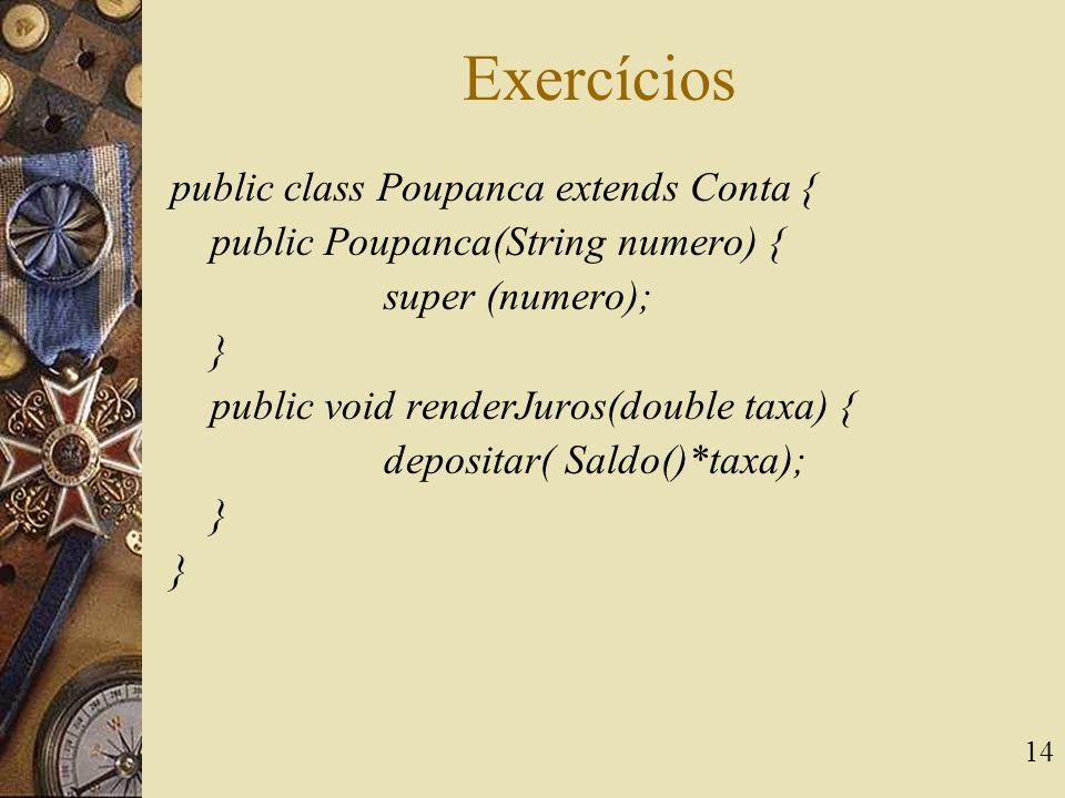 Exercícios public class Poupanca extends Conta {