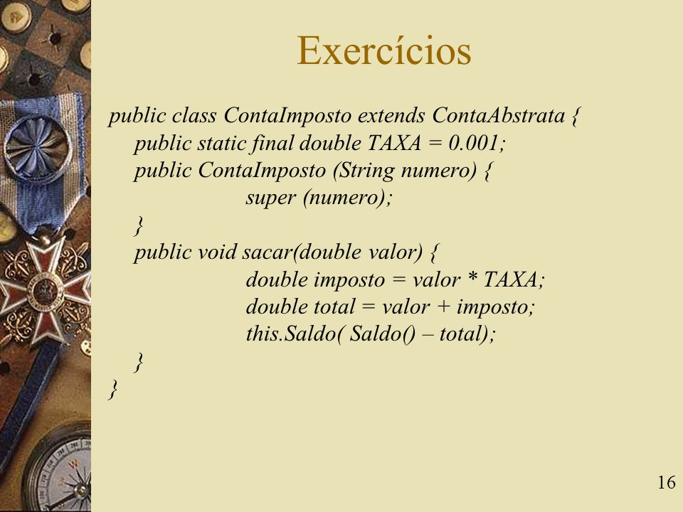 Exercícios public class ContaImposto extends ContaAbstrata {