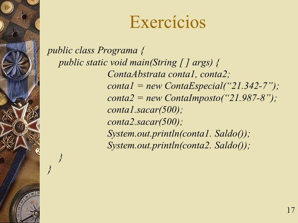 Exercícios public class Programa {