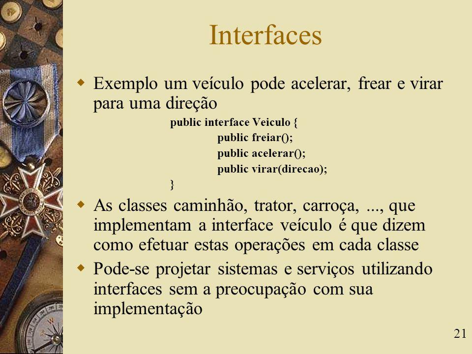 Interfaces Exemplo um veículo pode acelerar, frear e virar para uma direção. public interface Veiculo {