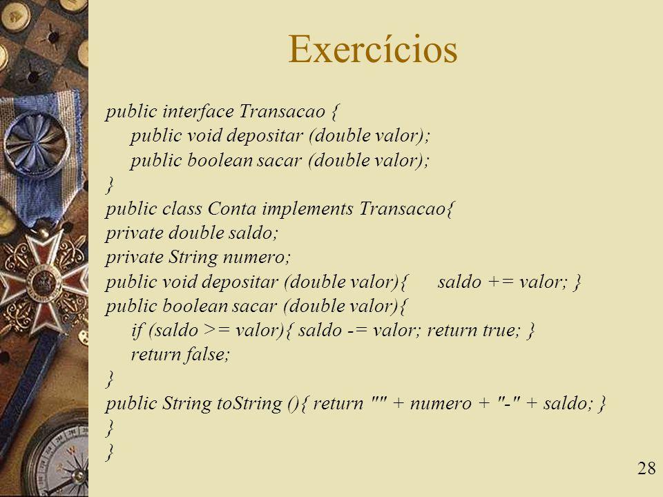 Exercícios public interface Transacao {