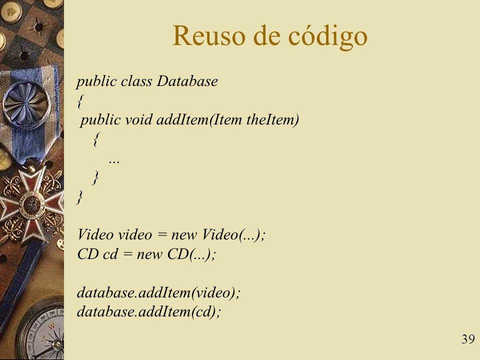 Reuso de código public class Database {