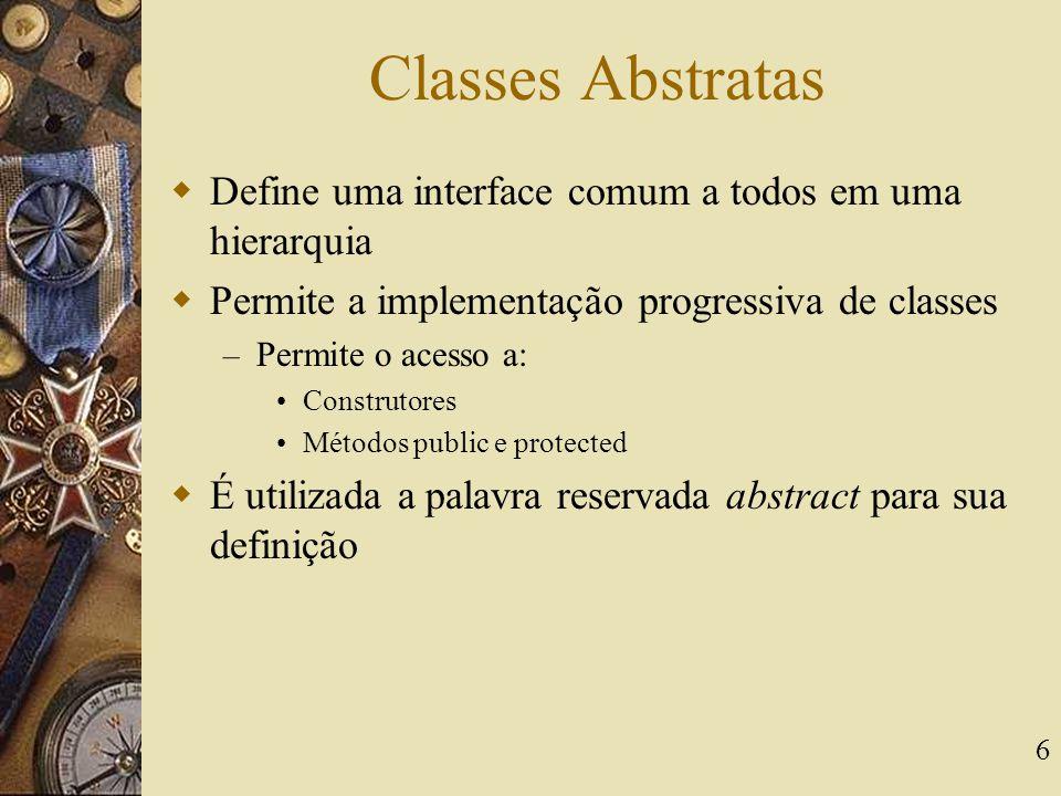 Classes Abstratas Define uma interface comum a todos em uma hierarquia