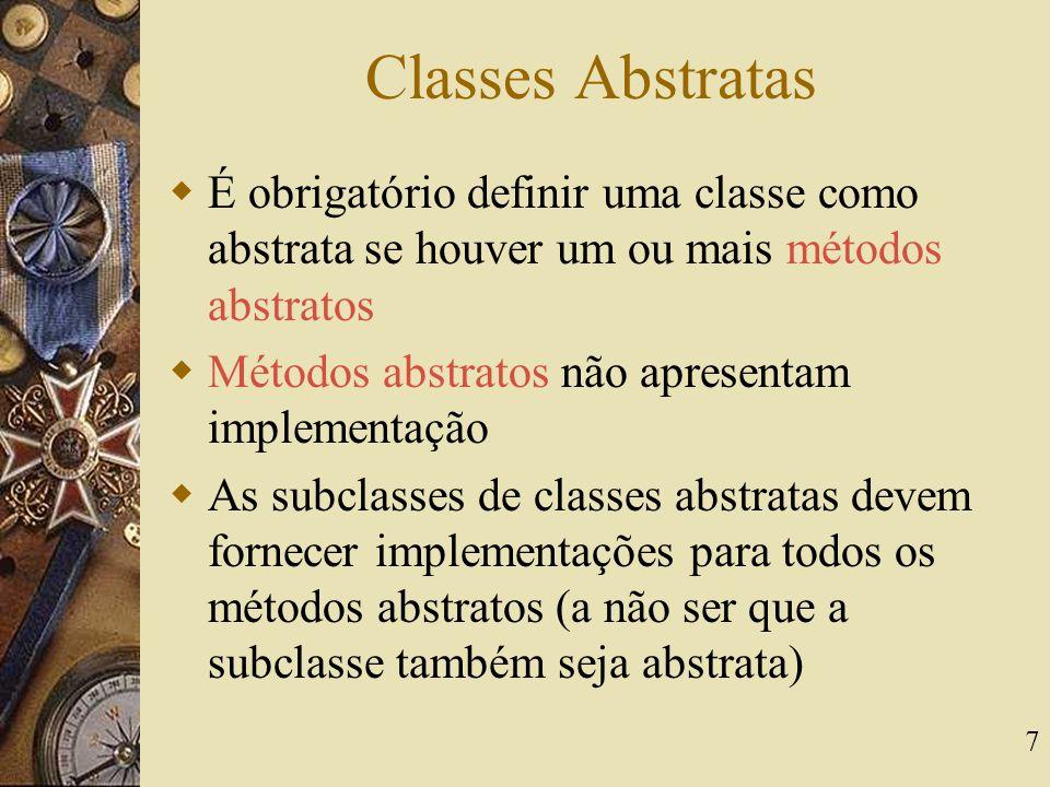 Classes Abstratas É obrigatório definir uma classe como abstrata se houver um ou mais métodos abstratos.