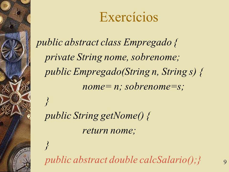Exercícios public abstract class Empregado {