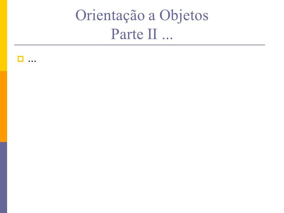Orientação a Objetos Parte II ...