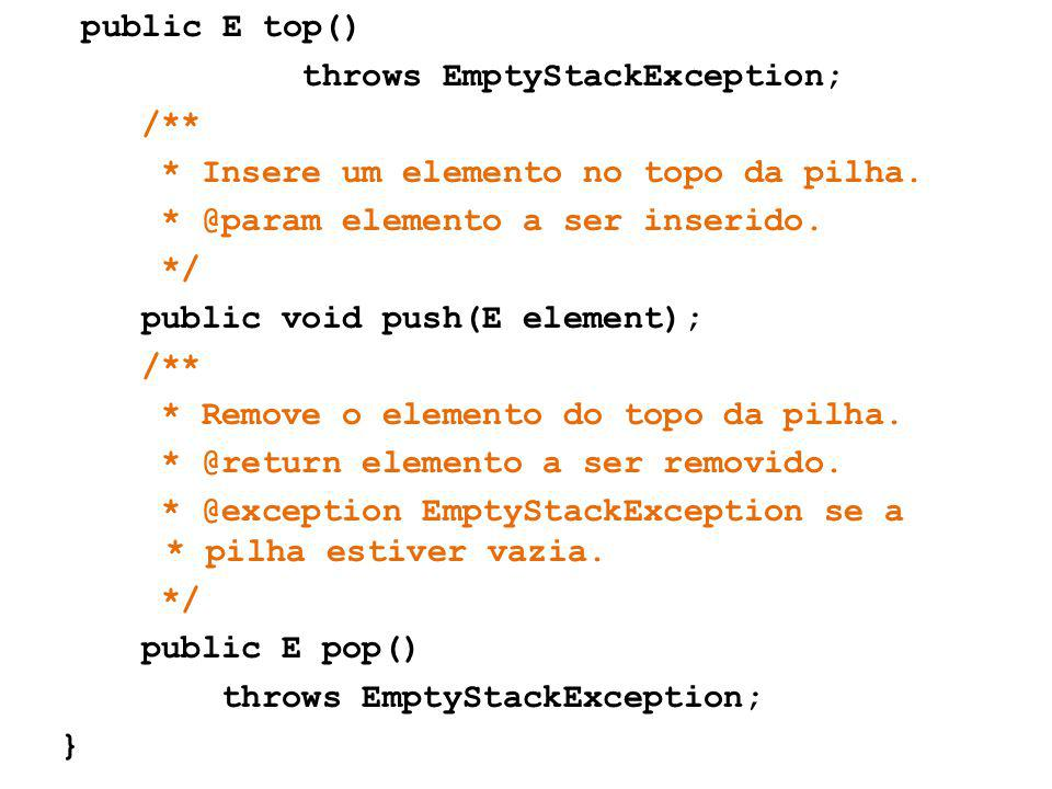 public E top() throws EmptyStackException; /**