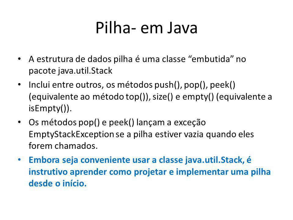 Pilha- em Java A estrutura de dados pilha é uma classe embutida no pacote java.util.Stack.