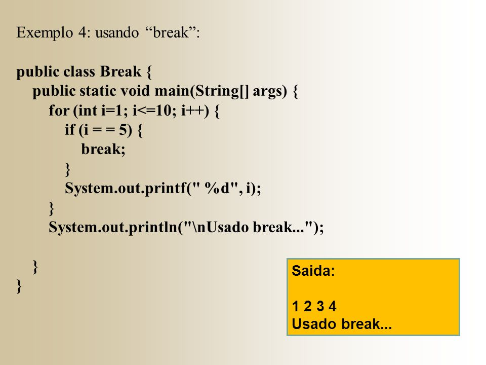 Exemplo 4: usando break : public class Break {