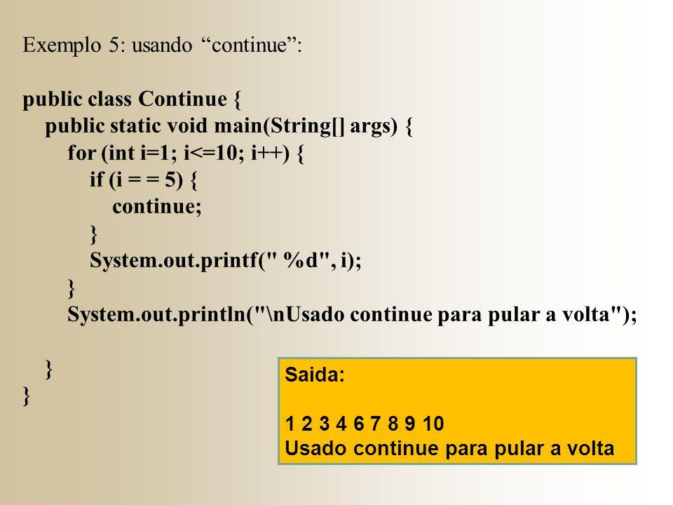 Exemplo 5: usando continue : public class Continue {