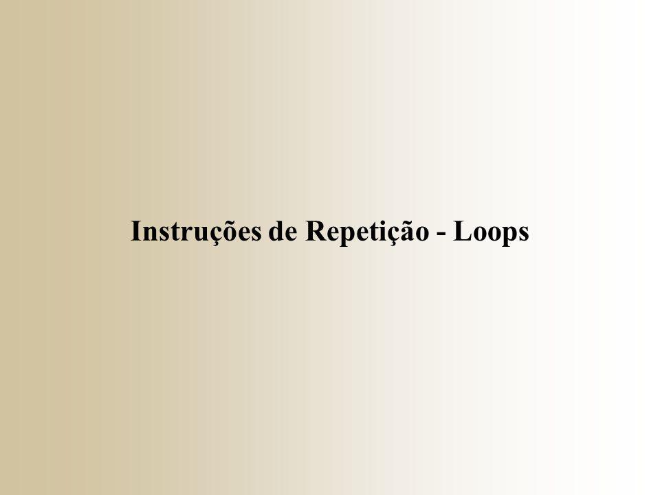 Instruções de Repetição - Loops