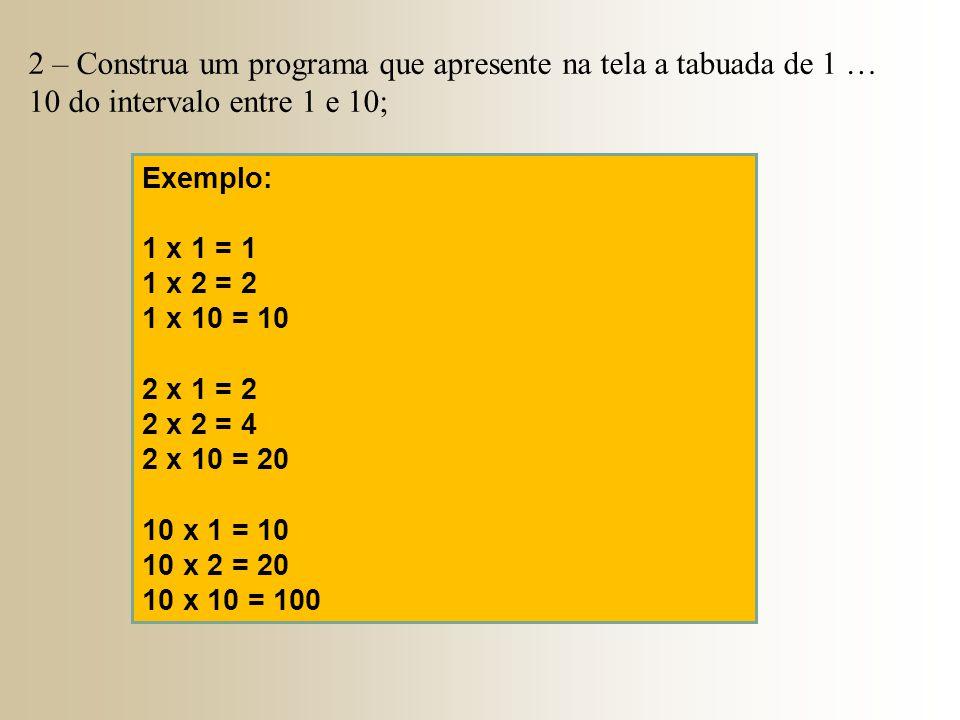 2 – Construa um programa que apresente na tela a tabuada de 1 … 10 do intervalo entre 1 e 10;