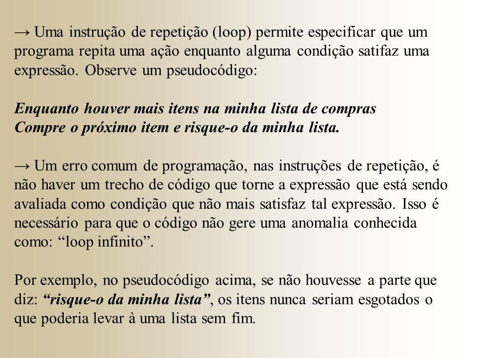 → Uma instrução de repetição (loop) permite especificar que um programa repita uma ação enquanto alguma condição satifaz uma expressão. Observe um pseudocódigo: