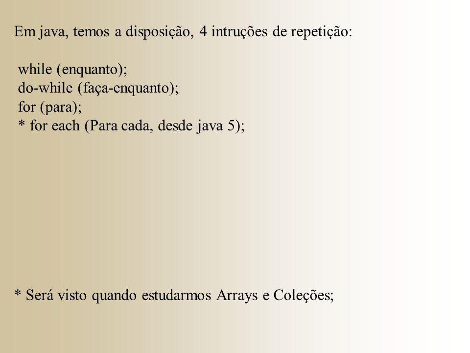Em java, temos a disposição, 4 intruções de repetição: