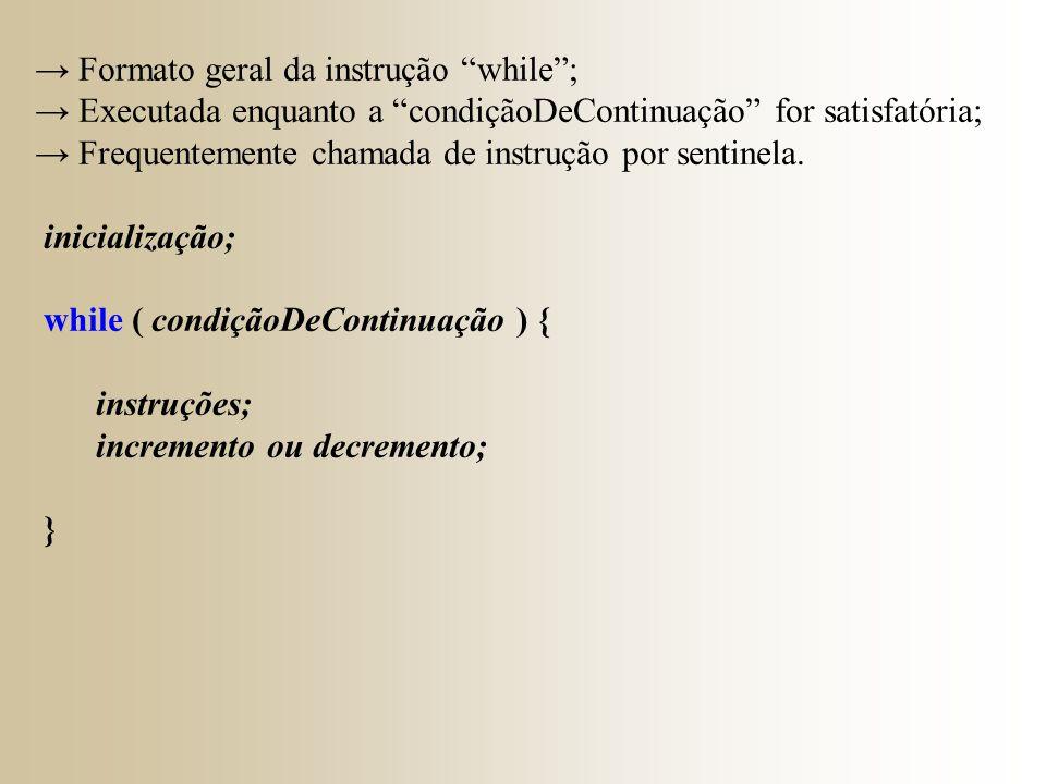 → Formato geral da instrução while ;