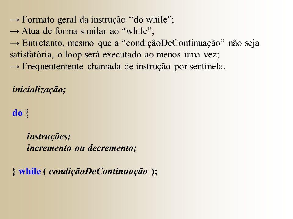 → Formato geral da instrução do while ;
