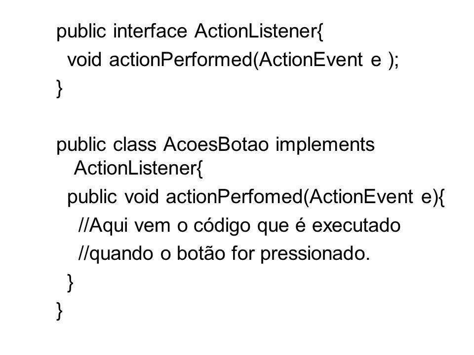 public interface ActionListener{