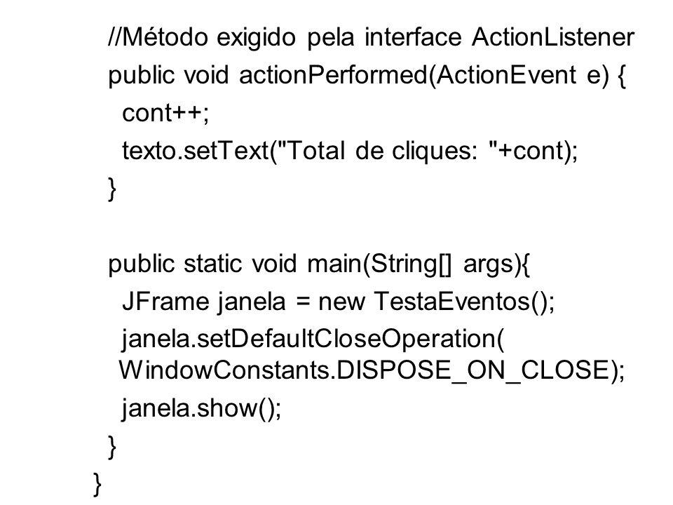 //Método exigido pela interface ActionListener