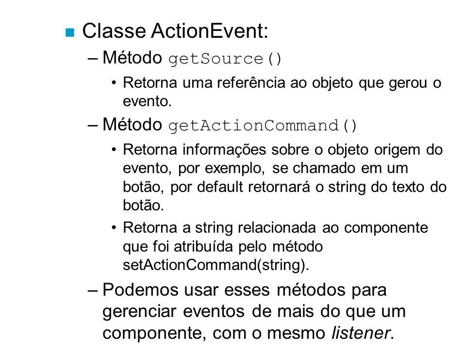 Classe ActionEvent: Método getSource() Método getActionCommand()