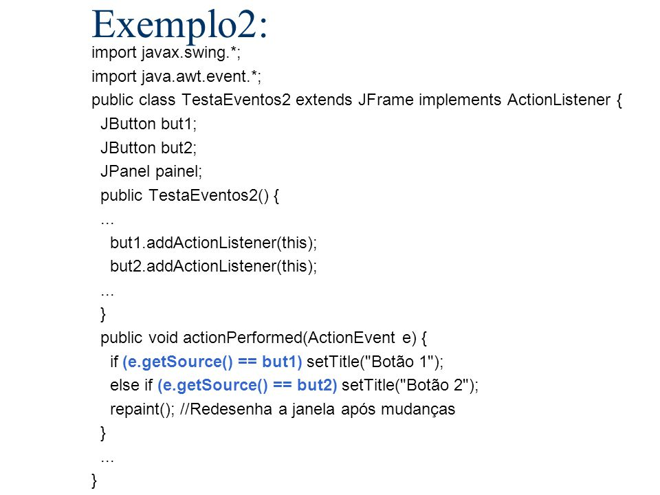 Exemplo2: import javax.swing.*; import java.awt.event.*;