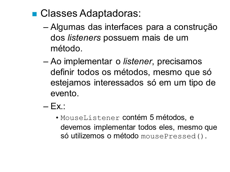 Classes Adaptadoras: Algumas das interfaces para a construção dos listeners possuem mais de um método.