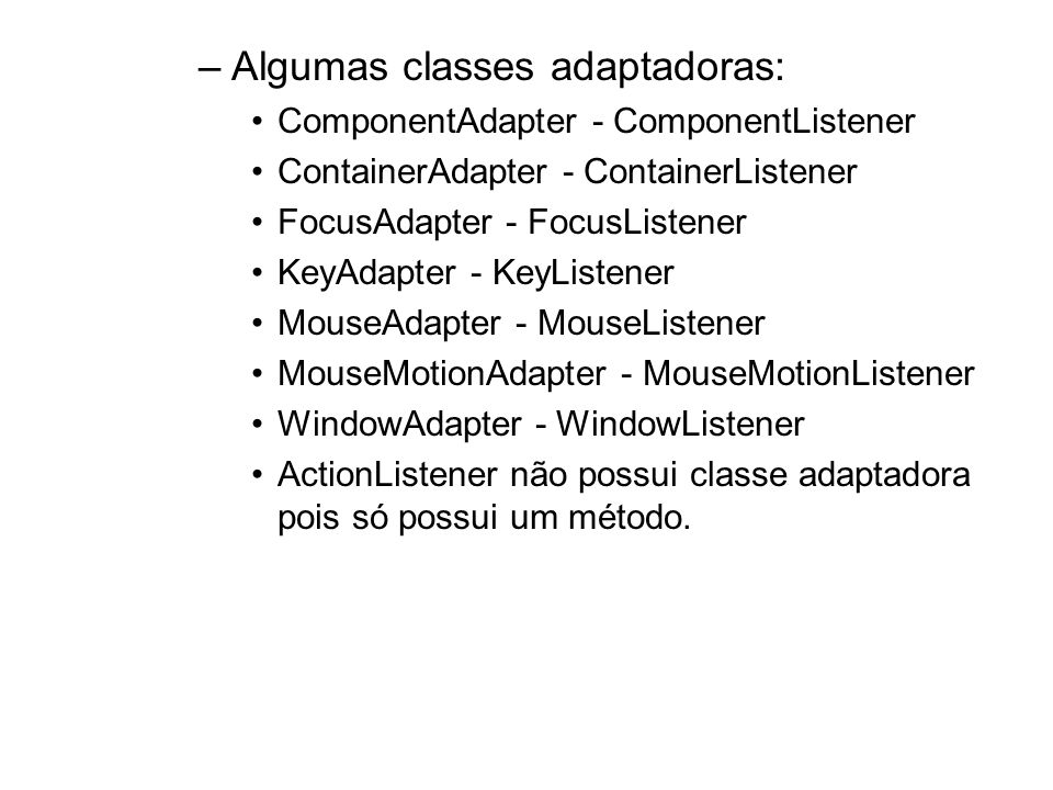 Algumas classes adaptadoras: