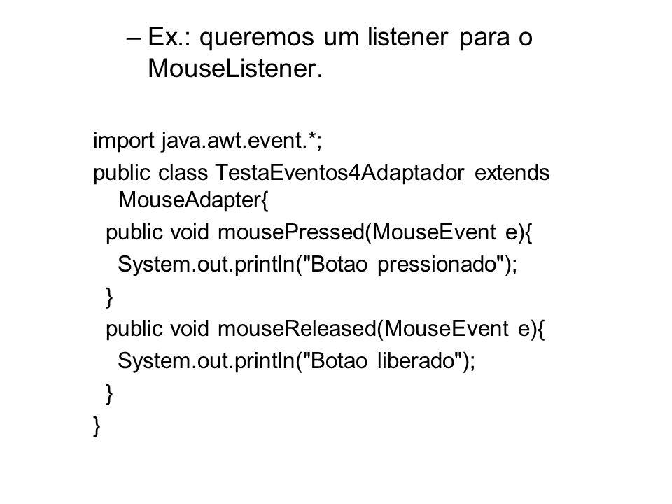 Ex.: queremos um listener para o MouseListener.