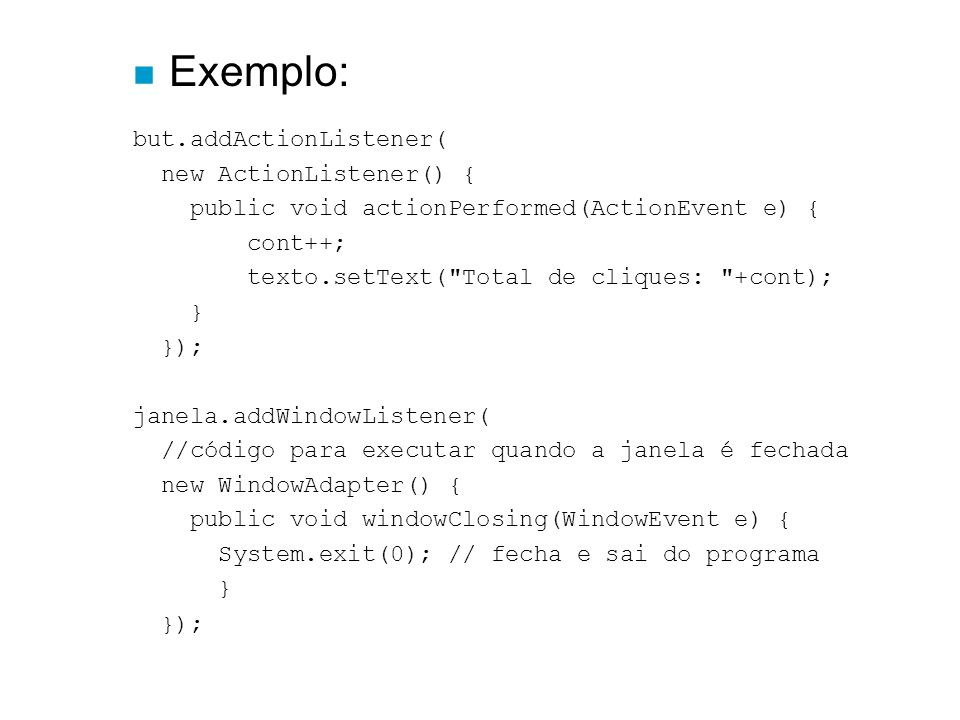 Exemplo: but.addActionListener( new ActionListener() {