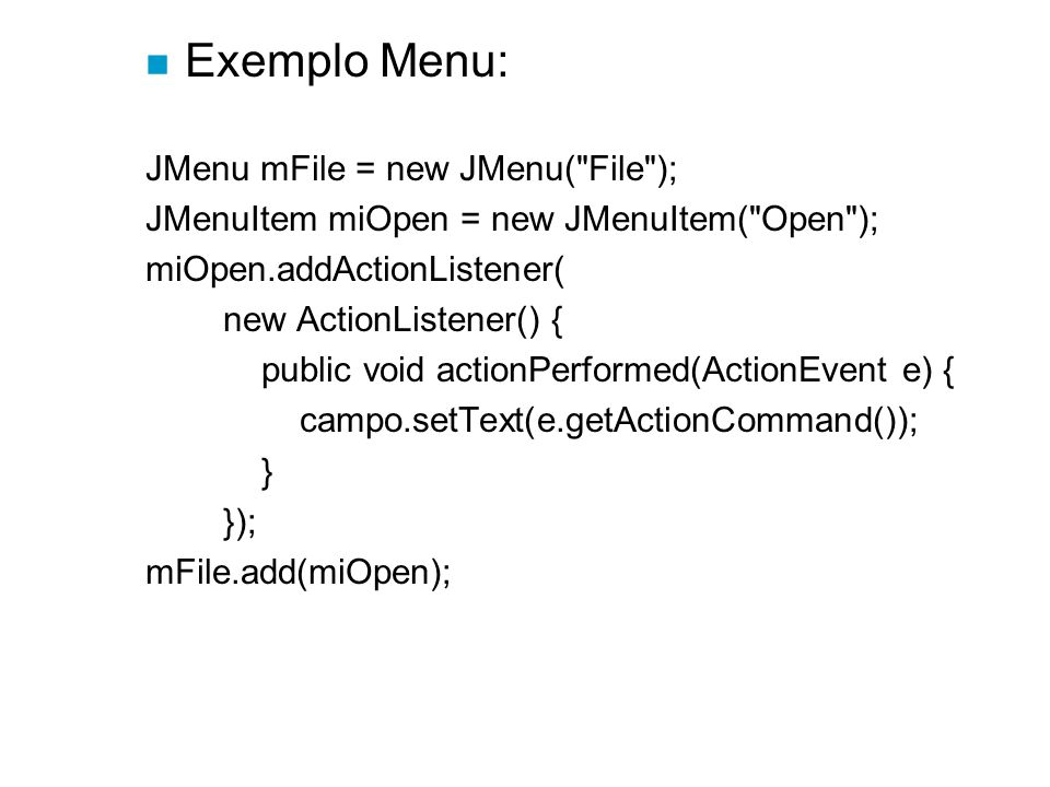 Exemplo Menu: JMenu mFile = new JMenu( File );