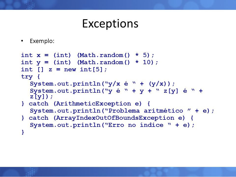 Exceptions Exemplo: int x = (int) (Math.random() * 5);