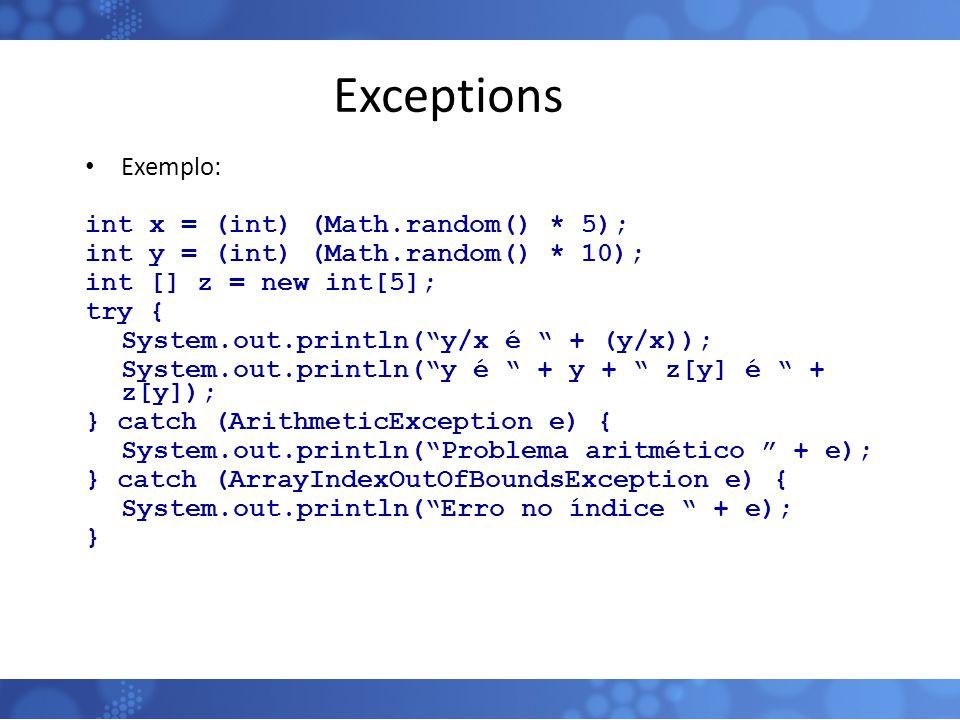 Exceptions Exemplo: int x = (int) (Math.random() * 5);