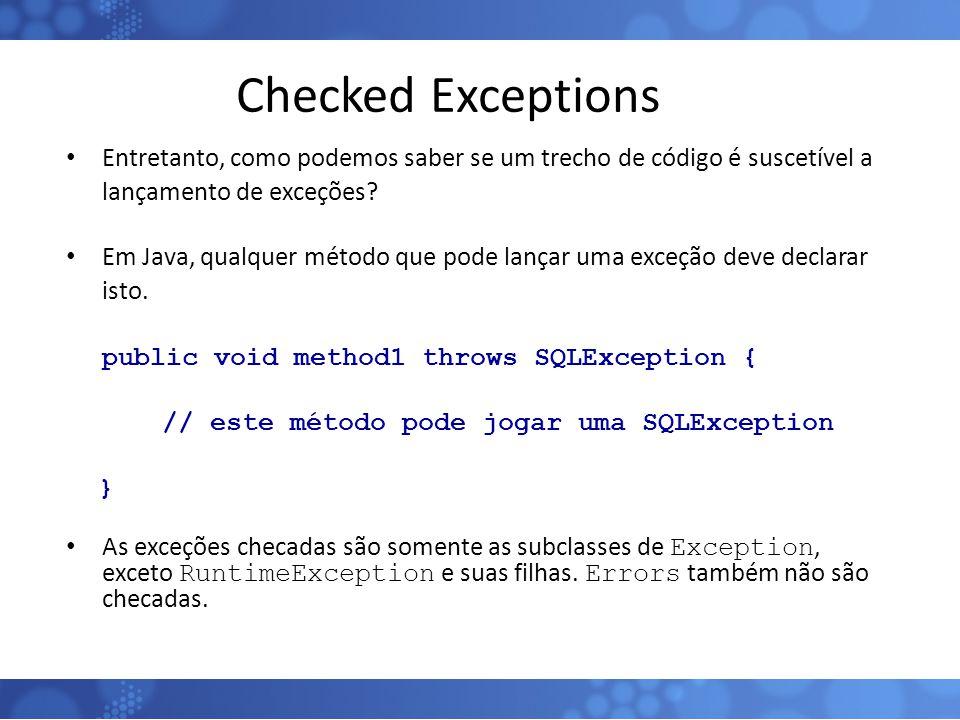 Checked Exceptions Entretanto, como podemos saber se um trecho de código é suscetível a lançamento de exceções