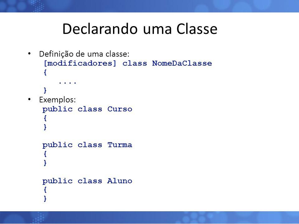 Declarando uma Classe Definição de uma classe: Exemplos: