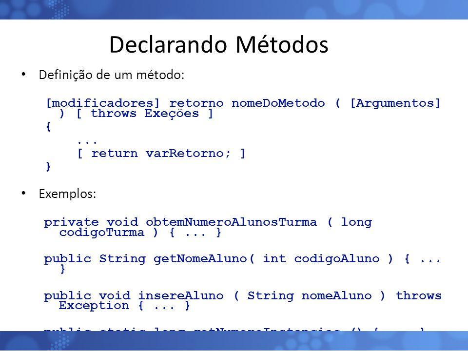 Declarando Métodos Definição de um método: Exemplos: