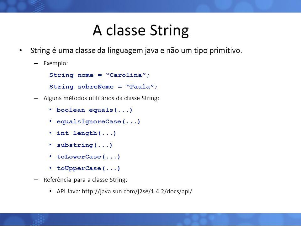A classe String String é uma classe da linguagem java e não um tipo primitivo. Exemplo: String nome = Carolina ;