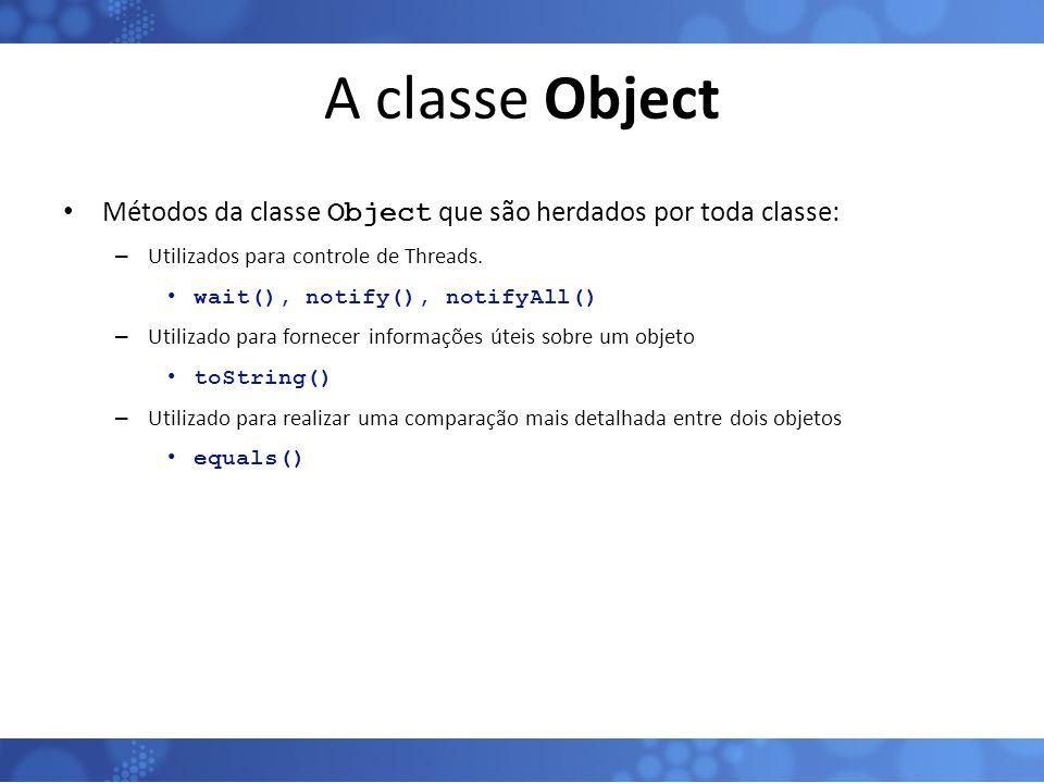 A classe Object Métodos da classe Object que são herdados por toda classe: Utilizados para controle de Threads.
