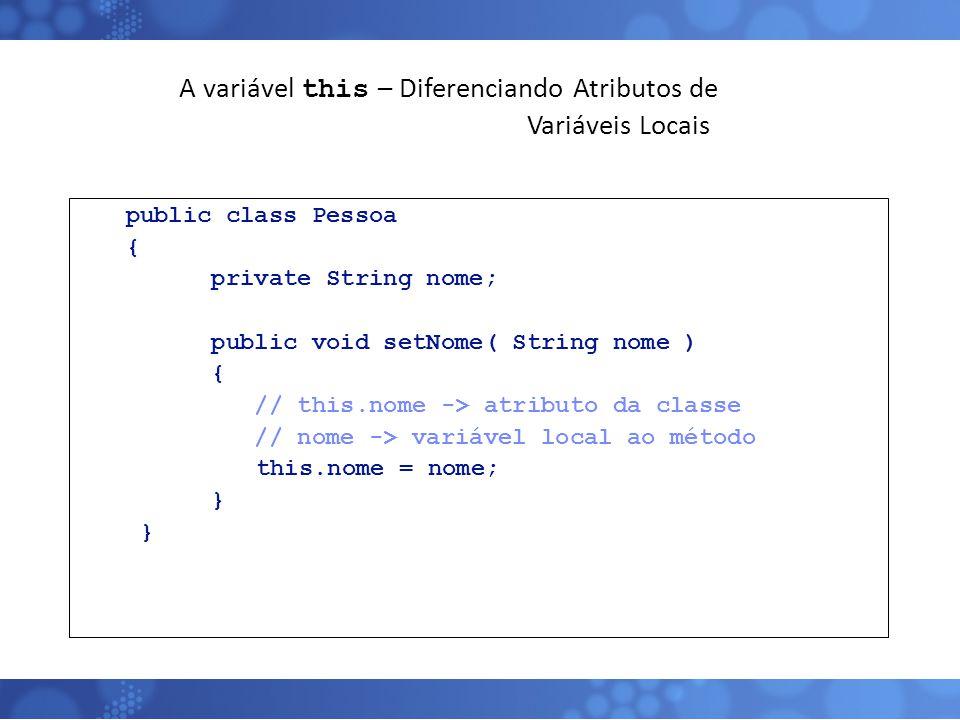 A variável this – Diferenciando Atributos de Variáveis Locais
