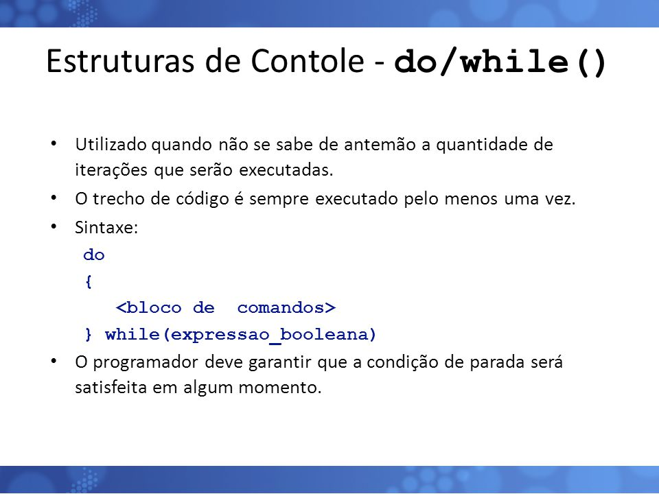 Estruturas de Contole - do/while()
