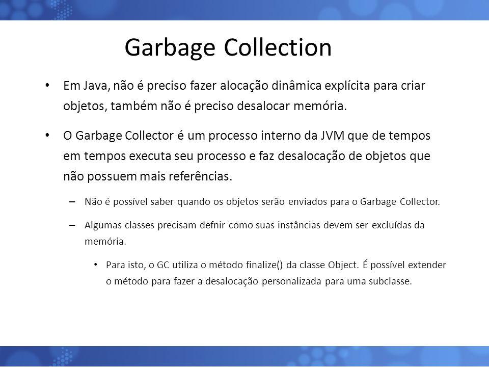 Garbage Collection Em Java, não é preciso fazer alocação dinâmica explícita para criar objetos, também não é preciso desalocar memória.