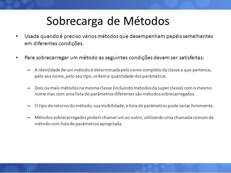 Sobrecarga de Métodos Usada quando é preciso vários métodos que desempenham papéis semelhantes em diferentes condições.