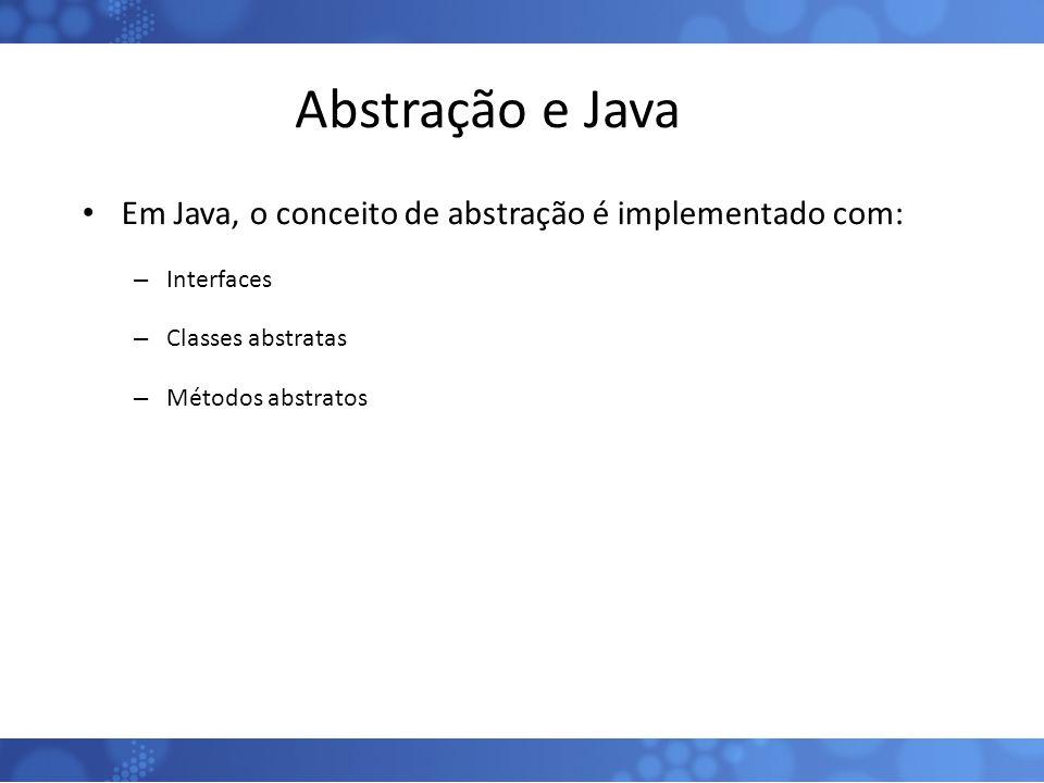 Abstração e Java Em Java, o conceito de abstração é implementado com: