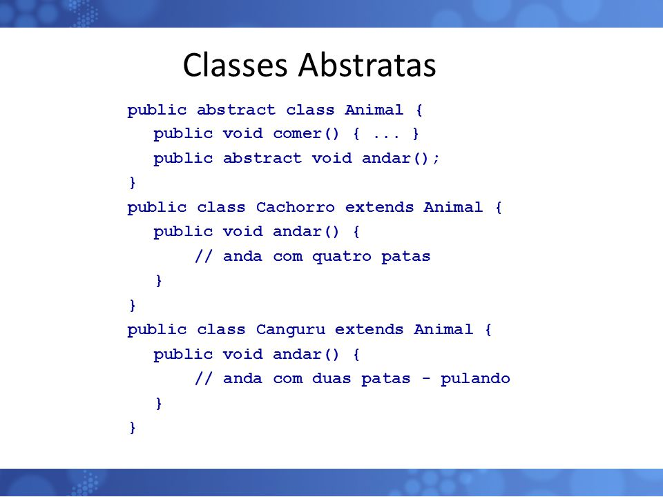 Classes Abstratas public abstract class Animal {