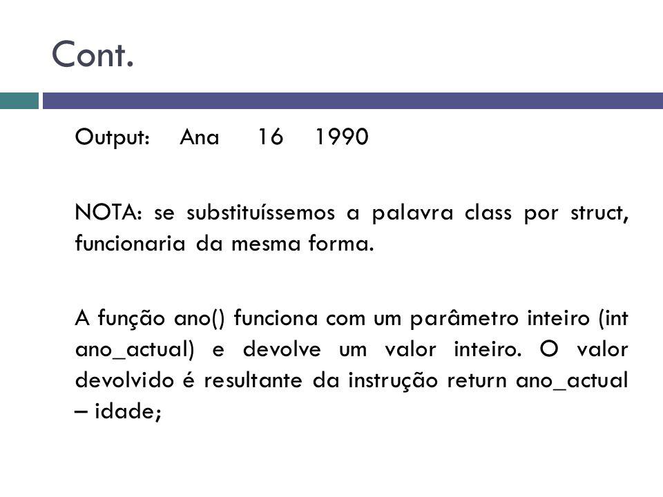 Cont. Output: Ana 16 1990. NOTA: se substituíssemos a palavra class por struct, funcionaria da mesma forma.